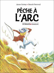 Pêche à l'arc, Anne Cortey et Benoît Perroud, Mango jeunesse