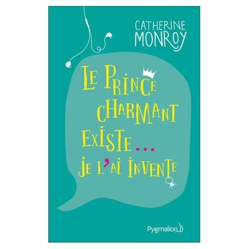 Le prince charmant existe, je l'ai inventé de Catherine Monroy, Éditions Pygmalion