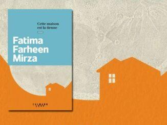 Cette maison est la tienne, Fatima Farheen Mirza