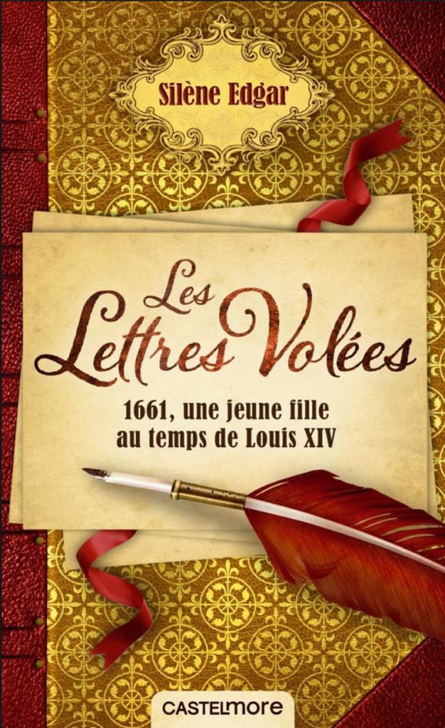 Les Lettres volées : 1661, une jeune fille au temps de Louis XIV
